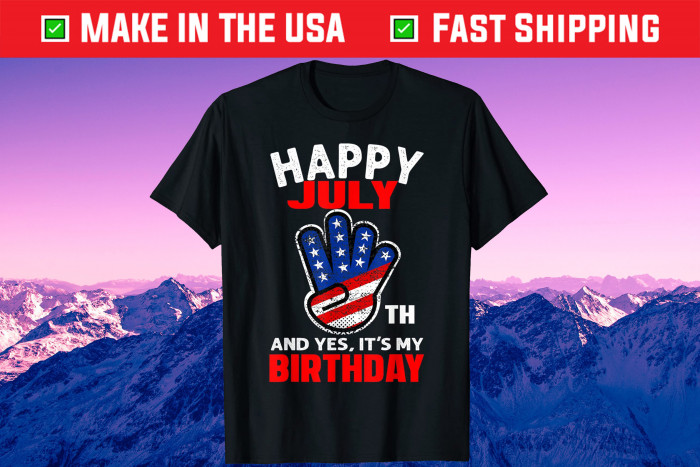 Happy 4th July And Yes It's My Birthday Unisex T-shirt