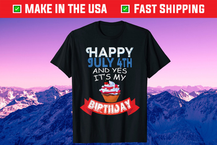 Happy July 4th And Yes It's My Birthday Independence Unisex T-Shirt
