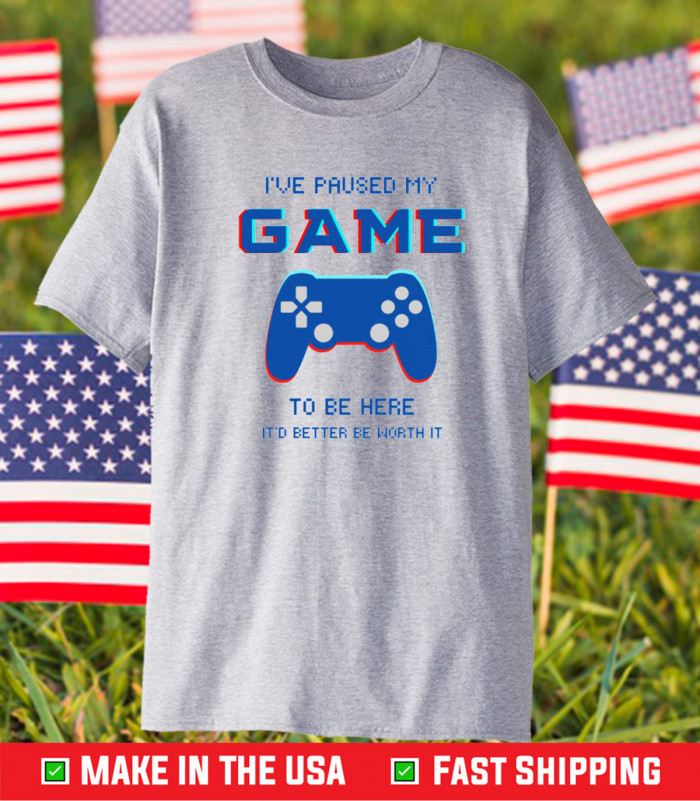 I've Paused My Game To Be Here Unisex T-Shirt