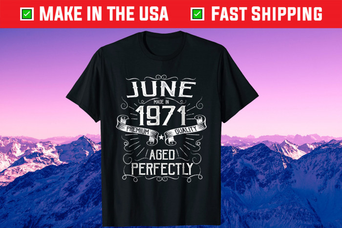 June Made in 1971 Premium Quality Ageo Perfectly Unisex T-Shirt