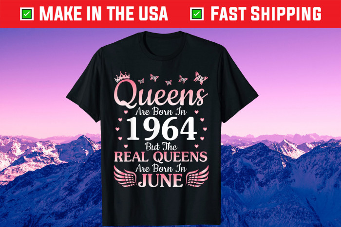 Queens Are Born In 1964 But The Real Queens Are Born In June Unisex T-Shirt