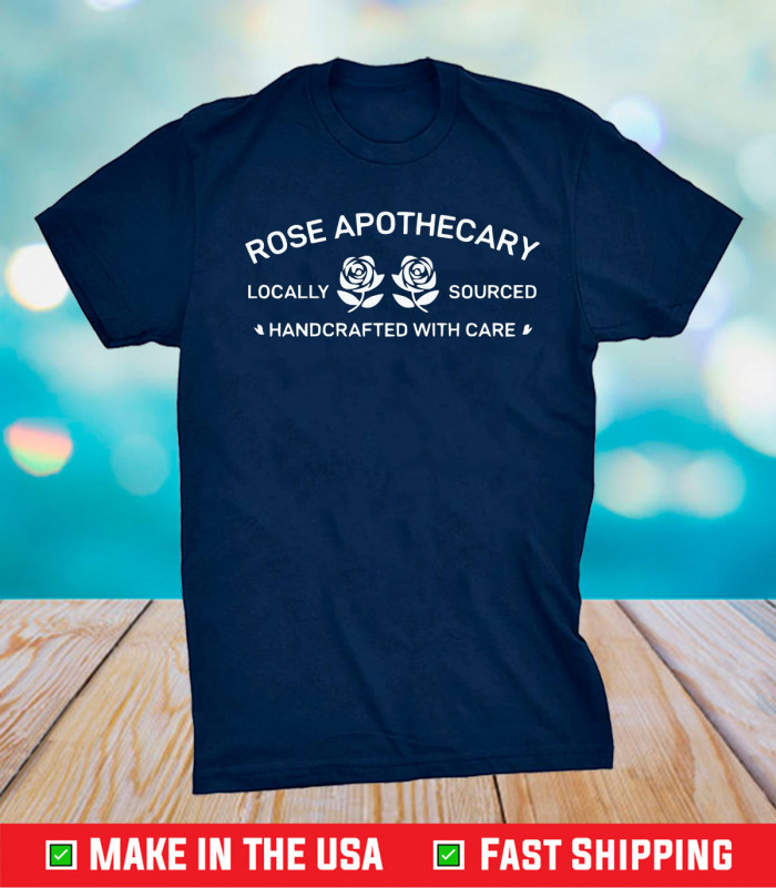 Rose Apothecary Locally Sourced Handcrafted With Care Unisex T-Shirt