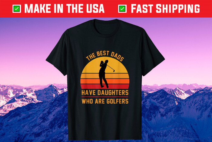 The Best Dads Have Daughters Who Are Golfers Father's Day Unisex T-Shirt