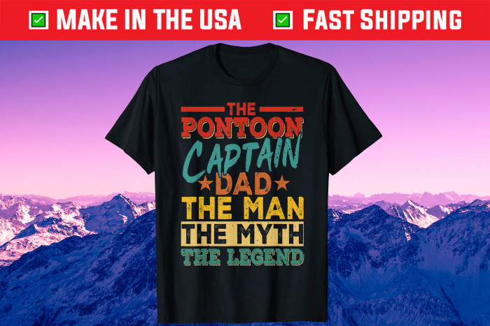 The Pontoon Captain Dad The Man Myth Happy Fathers Day Us 2021 T-Shirt