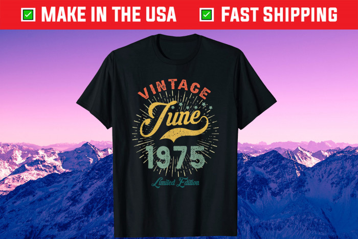 Vintage June 1975 Limited Edition 46 Years Old Us 2021 T-Shirt