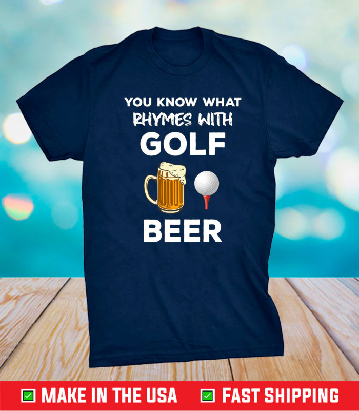 You Know What Rhymes With Golf Beer Fathers Day Golfing Unisex T-Shirt