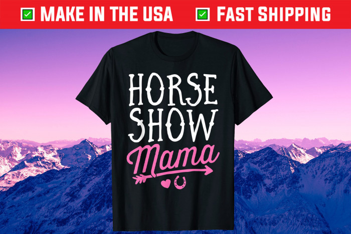 Horse Show Mama Equestrian Riding Rider Mom Mother's Day Gift T-Shirt