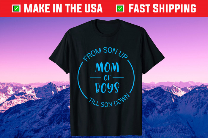 Mom Of Boys From Son Up Til Son Down Happy Mother Day Mama Unisex T-Shirt