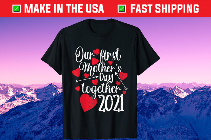Our First Mothers Day Together 2021 - Matching Mom Unisex T-Shirt