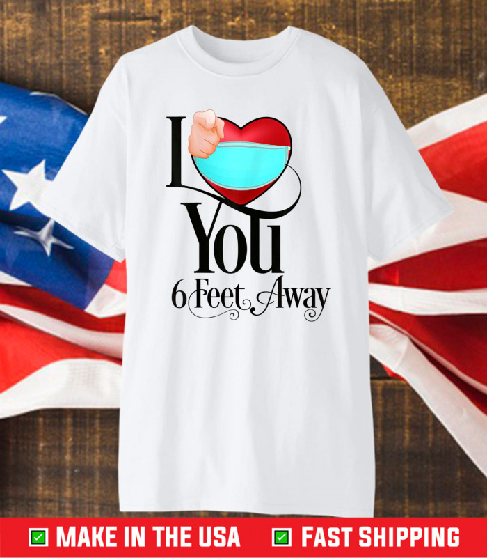 2021 Valentines Day I Heart You Six Feet Away Gift T-Shirts