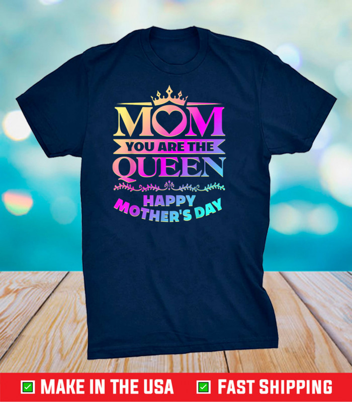 Happy Mothers Day T-Shirt Mom You Are The Queen Unisex T-Shirt