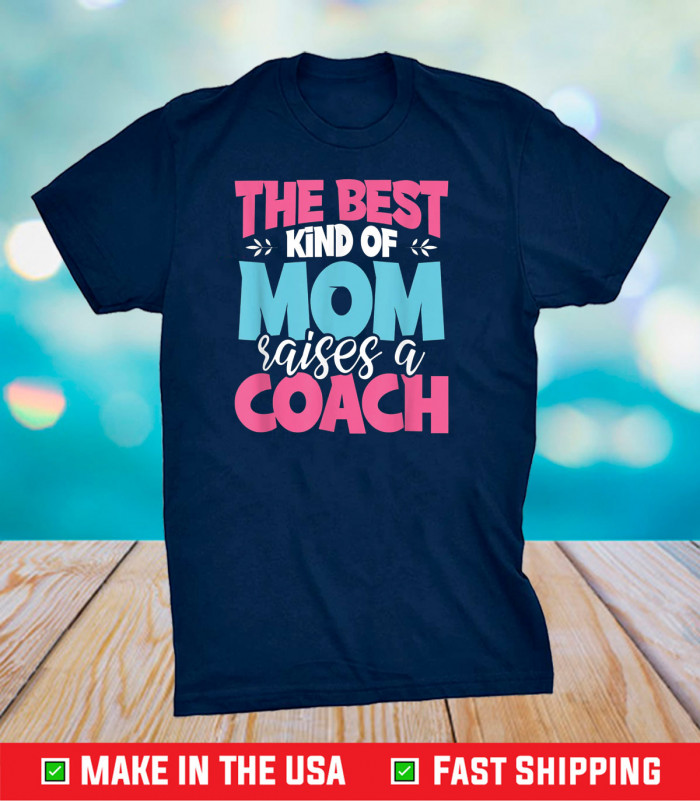 The Best Kind of Mom Raises a Coach Practitioner Moms Classic T-Shirt