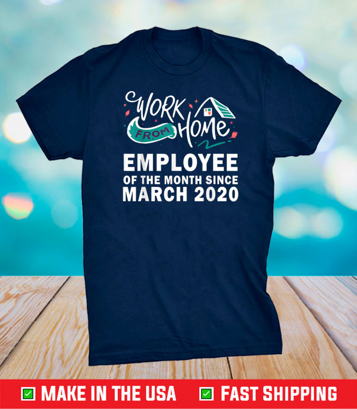 Work From Home Employee of The Month Since March 2020 Gift T-Shirt