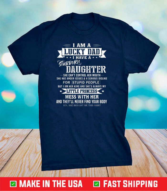 I Am A Lucky Dad I Have Stubborn Daughter Father's Day Gift  T-Shirt