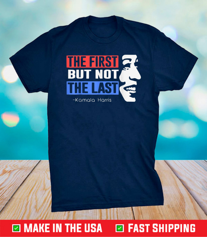 The First But Not The Last Nasty Vice President Kamala Gift T-Shirt