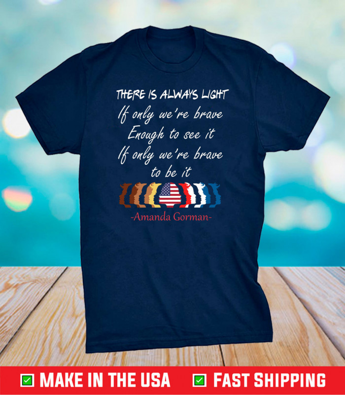 There Is Always Light Be Brave Enough, Amanda Gorman Poem, Inauguration Ceremony Poem, A Gorman Poetry Gift T-Shirt