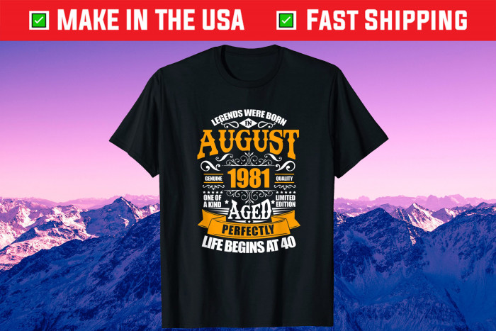 40th Birthday Legends Were Born In August 1981 40 Years Old Gift T-Shirt