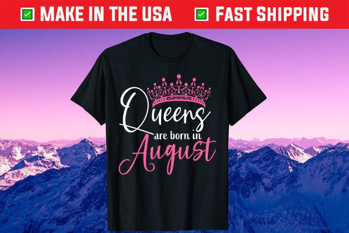 Black Queens are Born in August Us 2021 T-Shirt