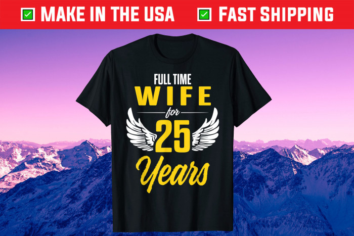 Full Time Wife For 25 Years Us 2021 T-Shirt