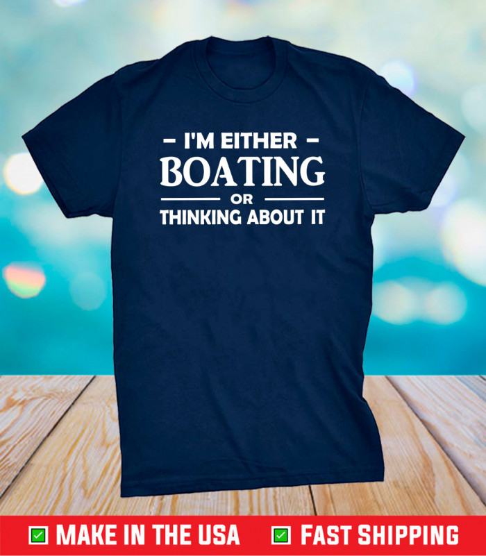I'm Either Boating Or Thinking About It Us 2021 T-Shirt