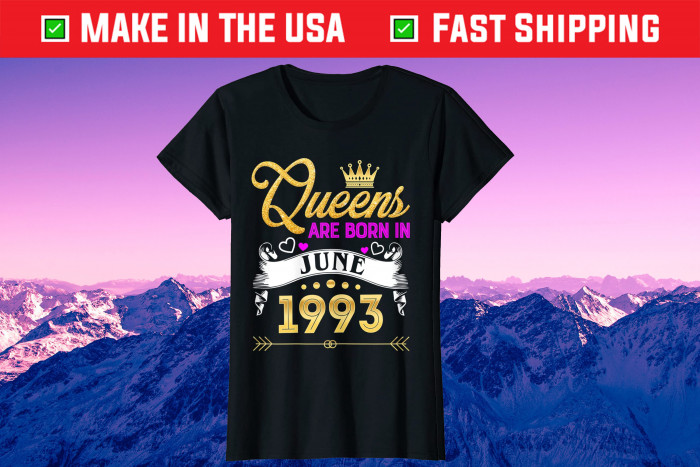 Queen Are Born In June 1993 Birthday Us 2021 T-Shirt