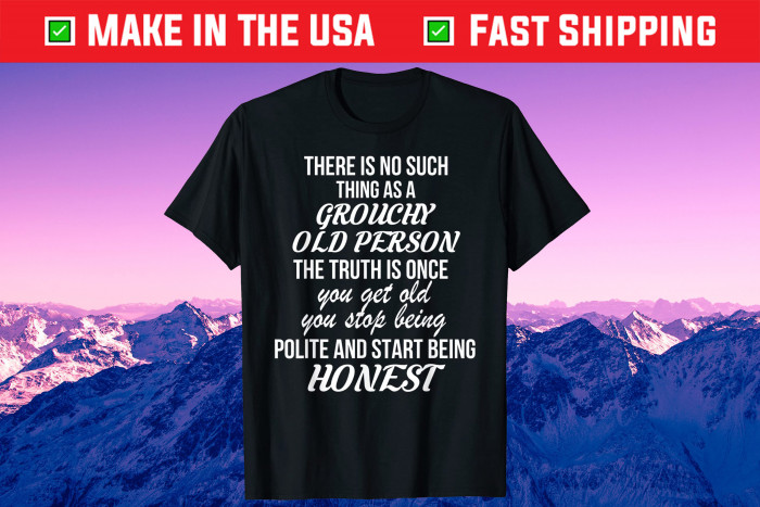There Is No Such Thing As A Grouchy Old Person Gift T-Shirt