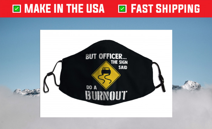 But Officer the Sign Said Do a Burnout Filter Us 2021 Face Mask
