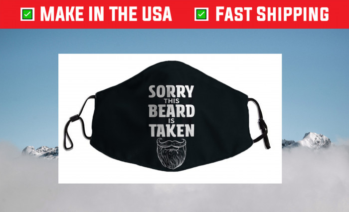 Sorry This Beard is Taken Shirt, Valentines Day Gift for Him Us 2021 Face Mask