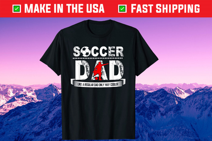 Soccer Dad Like A Regular Dad Only Way Cooler Father's Day Us 2021 T-Shirt