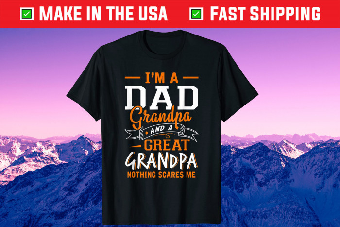 I'm A Dad Grandpa Great Nothing Scares Me Fathers Day Us 2021 T-Shirt