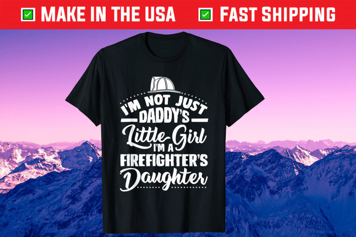 I'm Not Just Daddy's Little Girl Firefighters Daughter Gift T-Shirt