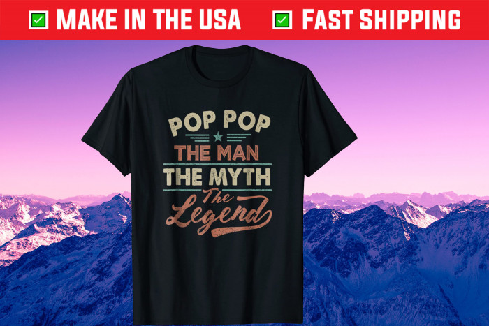 Pop Pop The Man The Myth The Legend Father Day Us 2021 T-Shirt